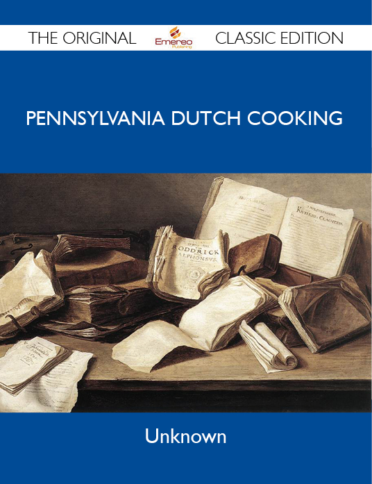 Pennsylvania Dutch Cooking - The Original Classic Edition