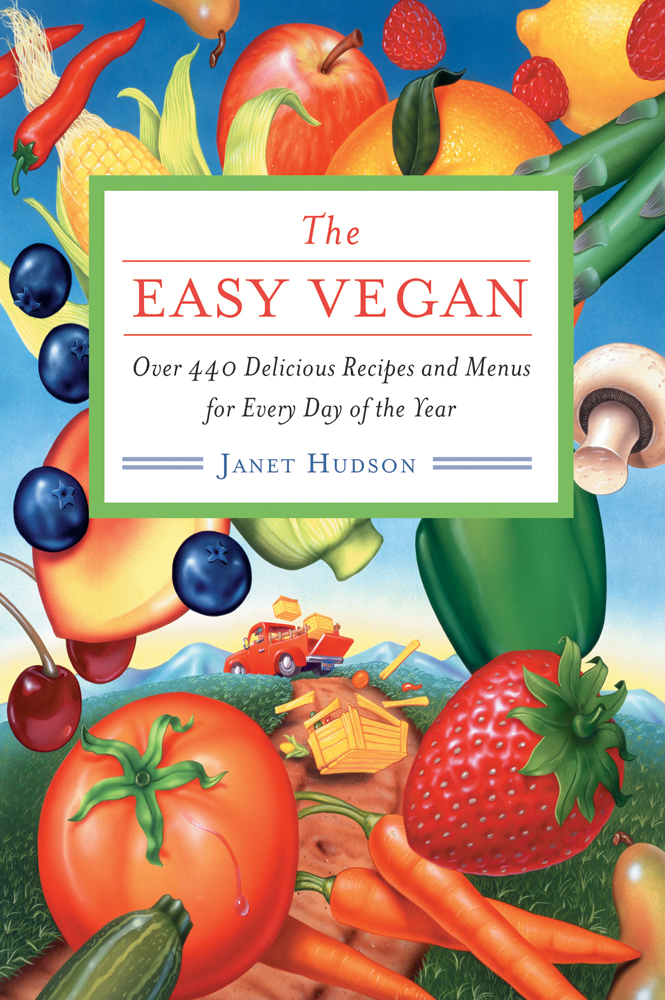 The Easy Vegan: Over 440 Delicious Recipes and Menus for Every Day of the Year By: Hudson, Janet
