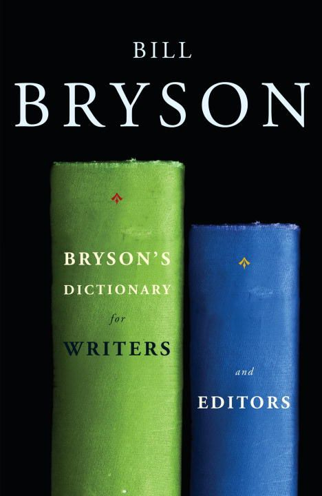 Bryson's Dictionary for Writers and Editors By: Bill Bryson