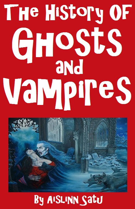 The History Of Ghosts and Vampires