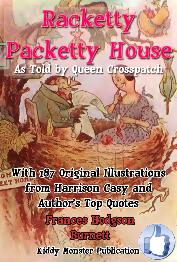 Frances Hodgson Burnett - Racketty-Packetty House, As Told By Queen Crosspatch
