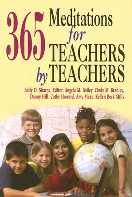 365 Meditations for Teachers by Teachers By: Abingdon Press