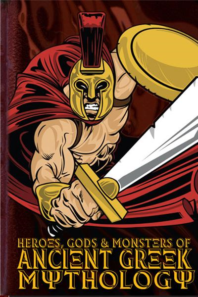 Heroes, Gods and Monsters of Ancient Greek Mythology By: Michael Ford