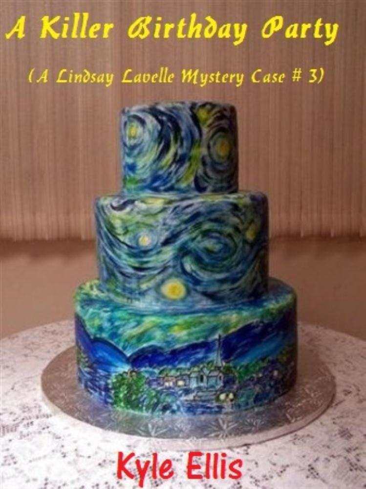 A Killer Birthday Party (A Lindsay Lavelle Mystery Case #3) By: Kyle Ellis