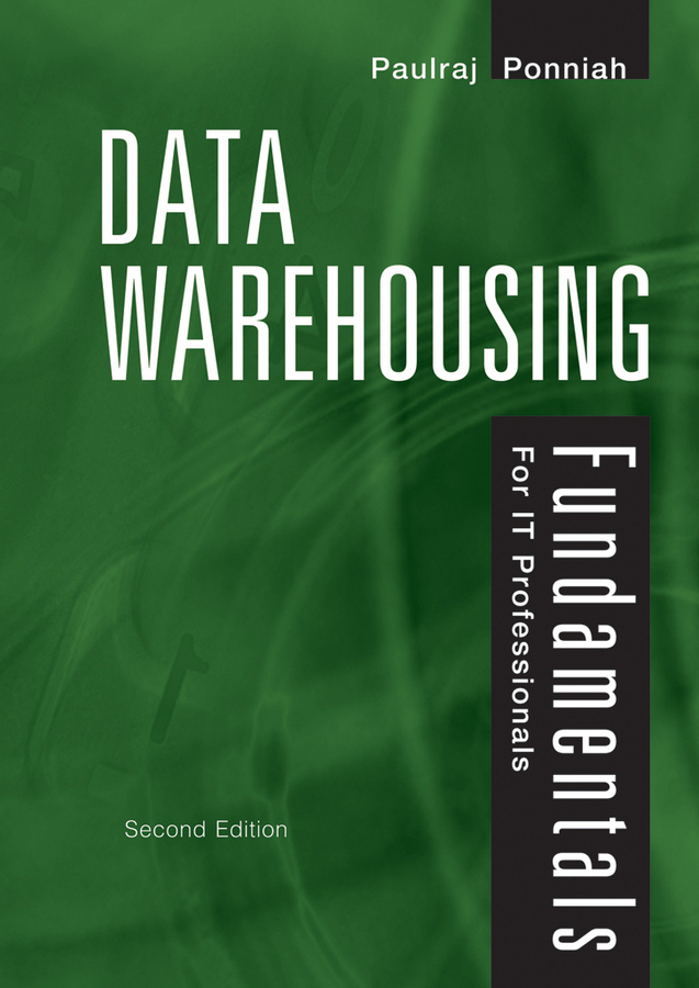 Data Warehousing Fundamentals for IT Professionals By: Paulraj Ponniah