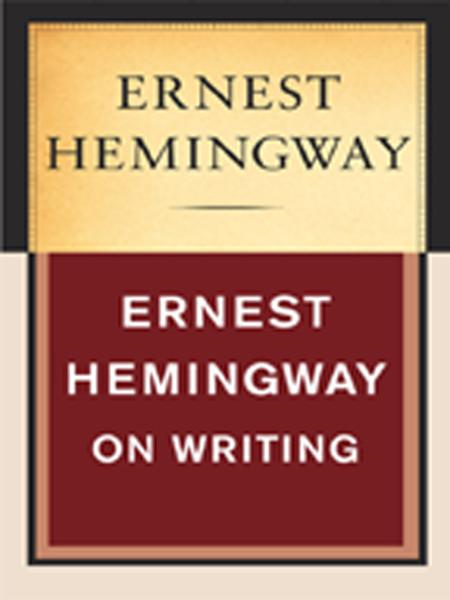 Ernest Hemingway on Writing By: