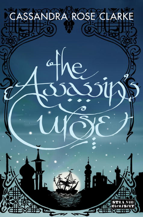 The Assassin's Curse By: Cassandra Rose Clarke