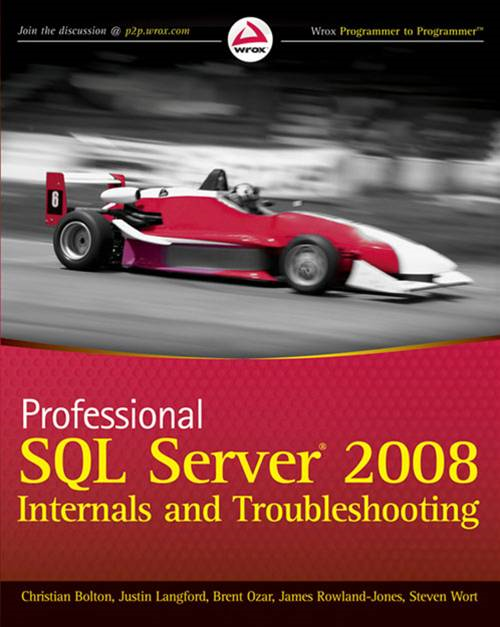 Professional SQL Server 2008 Internals and Troubleshooting By: Brent Ozar,Christian Bolton,Cindy Gross,James Rowland-Jones,Jonathan Kehayias,Justin Langford,Steven Wort