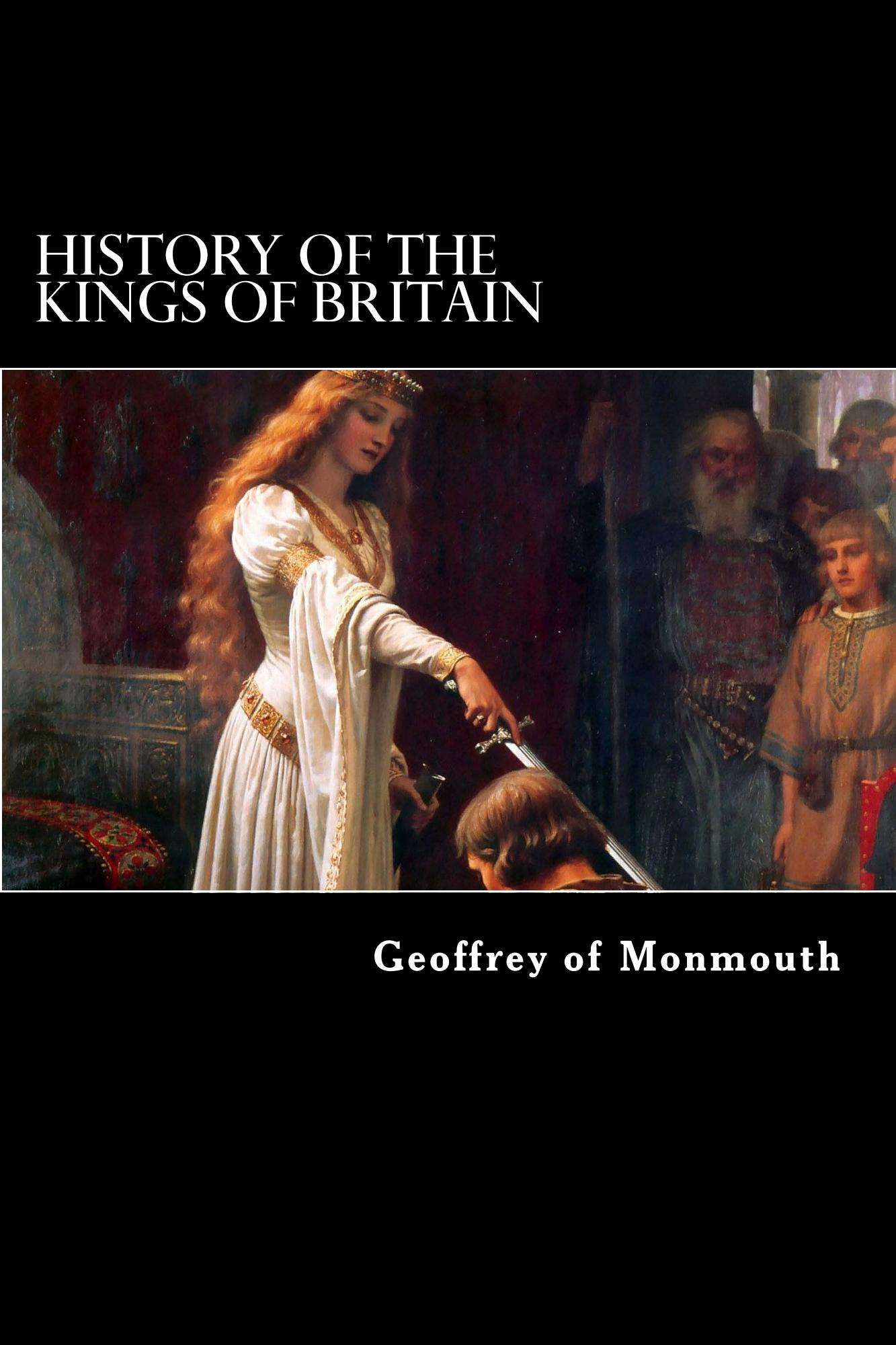 History of the  Kings of Britain By: Geoffrey of Monmouth