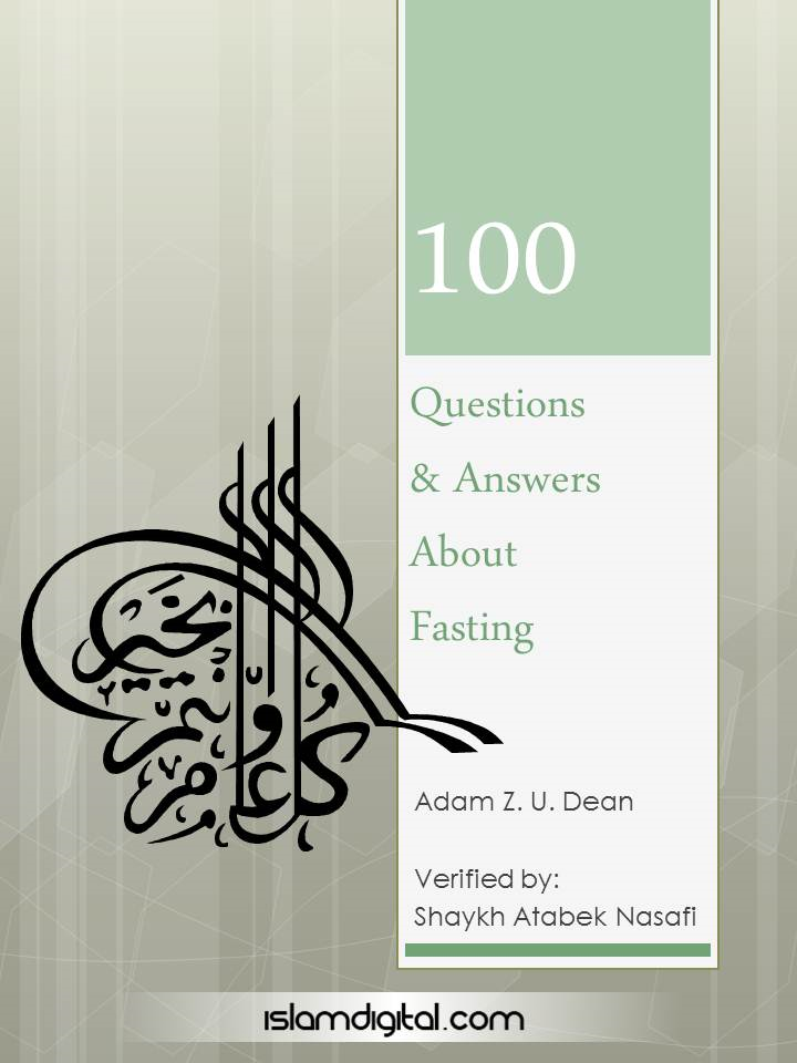 100 Questions and Answer about Fasting By: Adam Z.U. Dean