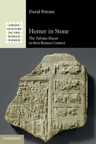 Homer in Stone The Tabulae Iliacae in their Roman Context