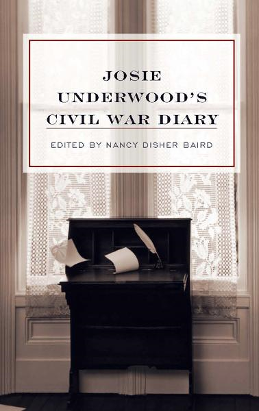Josie Underwood's Civil War Diary By: Josie Underwood
