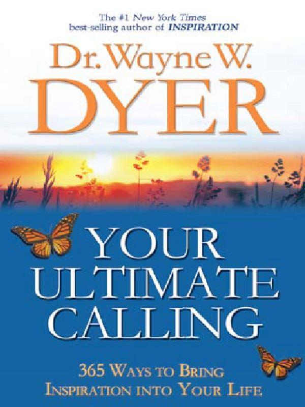 Your Ultimate Calling By: Wayne Dyer