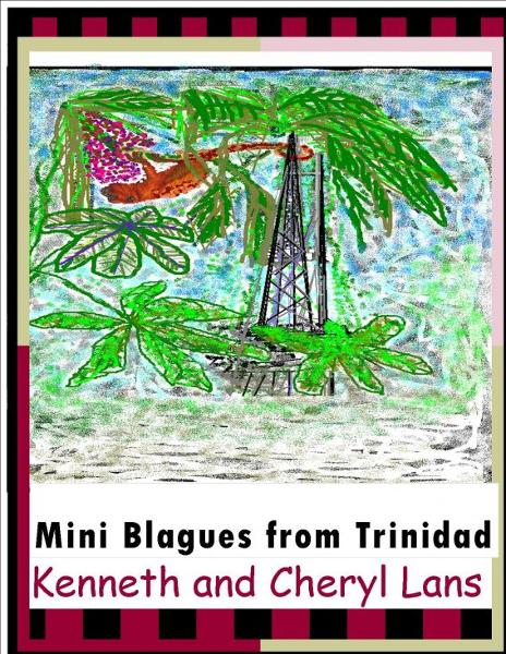 Mini Blagues from Trinidad By: Cheryl Lans