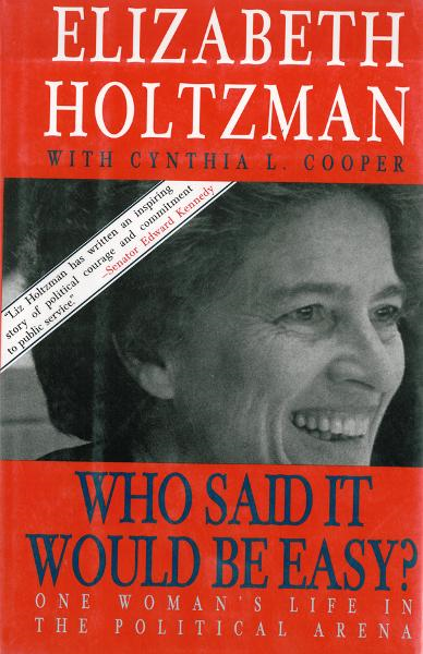 Who Said It Would Be Easy?: One Woman's Life in the Political Arena By: Elizabeth Holtzman, Cynthia L. Cooper