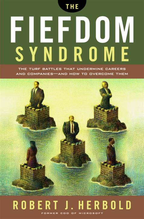The Fiefdom Syndrome By: Robert Herbold