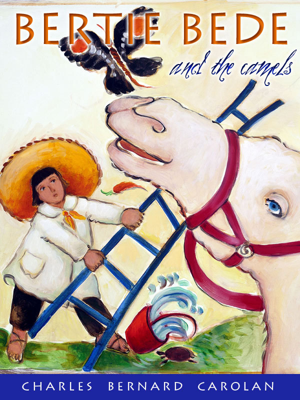 Bertie Bede and the camels By: Charles Bernard Carolan