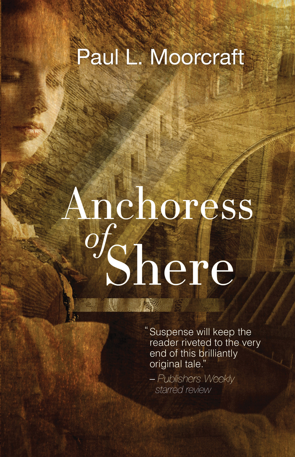 Anchoress of Shere By: Paul L Moorcraft