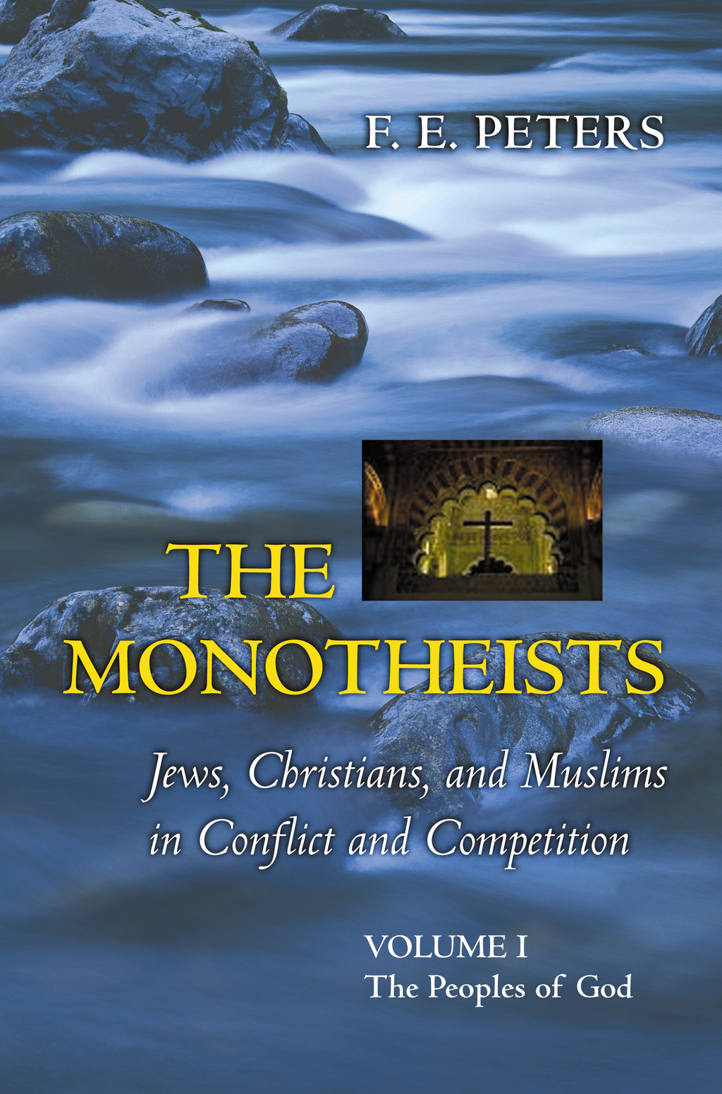 The Monotheists: Jews, Christians, and Muslims in Conflict and Competition, Volume I By: F. E. Peters