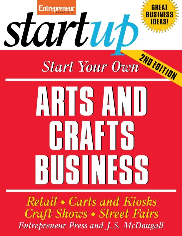 Start Your Own Arts and Crafts Business By: Entrepreneur Press