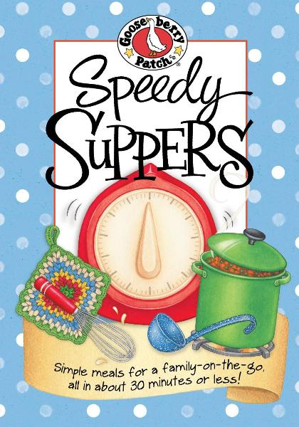 Speedy Suppers Cookbook By: Gooseberry Patch
