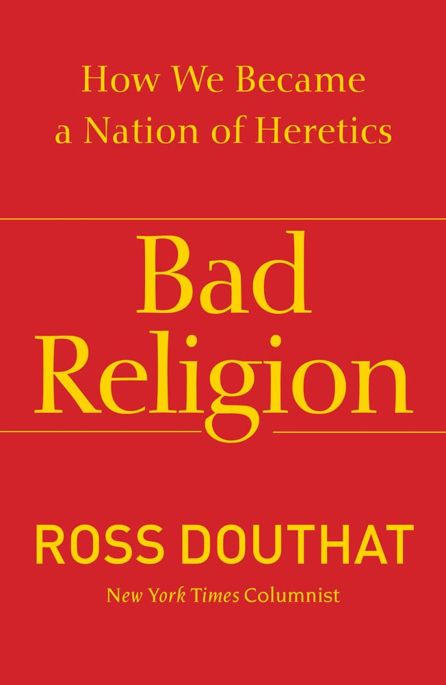 Bad Religion By: Ross Douthat