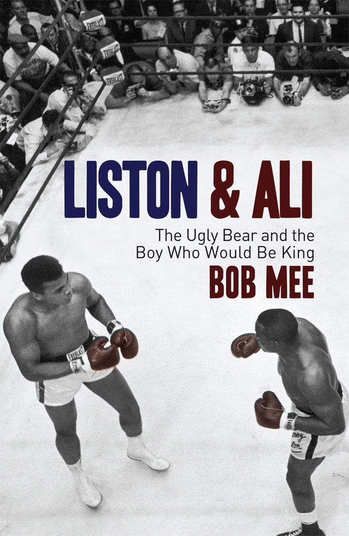 Liston and Ali The Ugly Bear and the Boy Who Would Be King