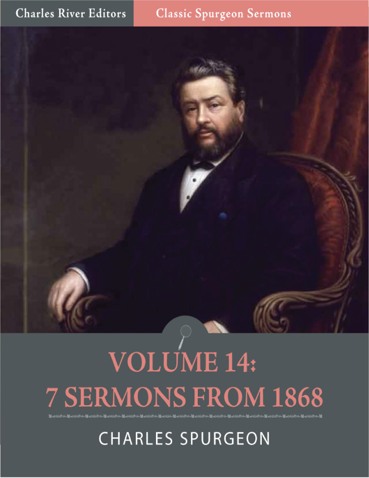 Classic Spurgeon Sermons Volume 14: 7 Sermons from 1868 (Illustrated Edition) By: Charles Spurgeon