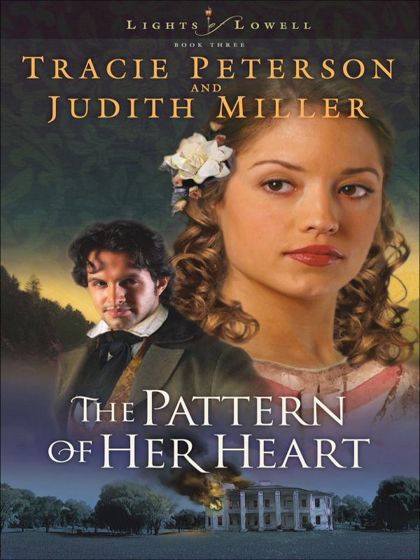 Pattern of Her Heart, The (Lights of Lowell Book #3) By: Judith Miller,Tracie Peterson