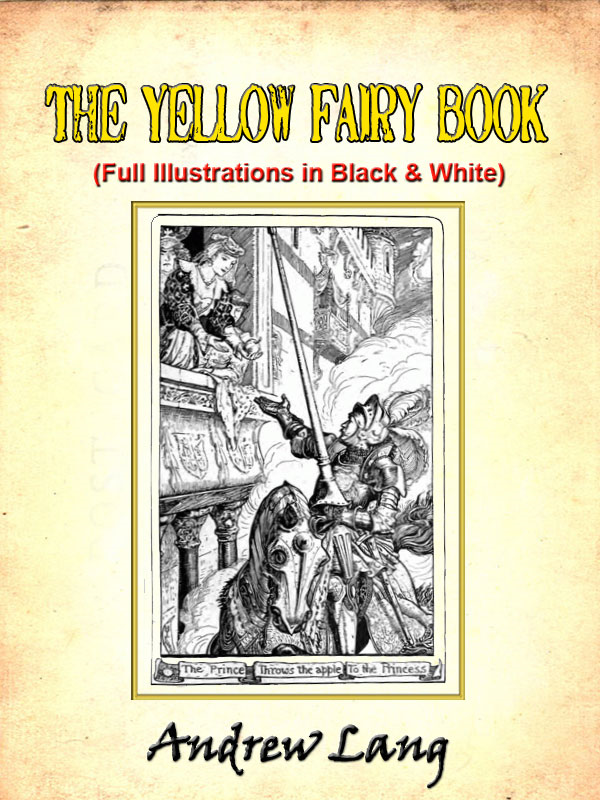 The Yellow Fairy Book by Andrew Lang (Includes Black and White Illustrations)