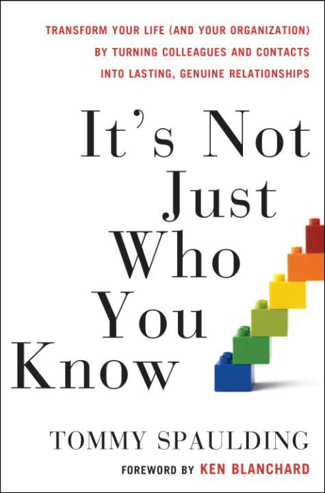 It's Not Just Who You Know By: Tommy Spaulding