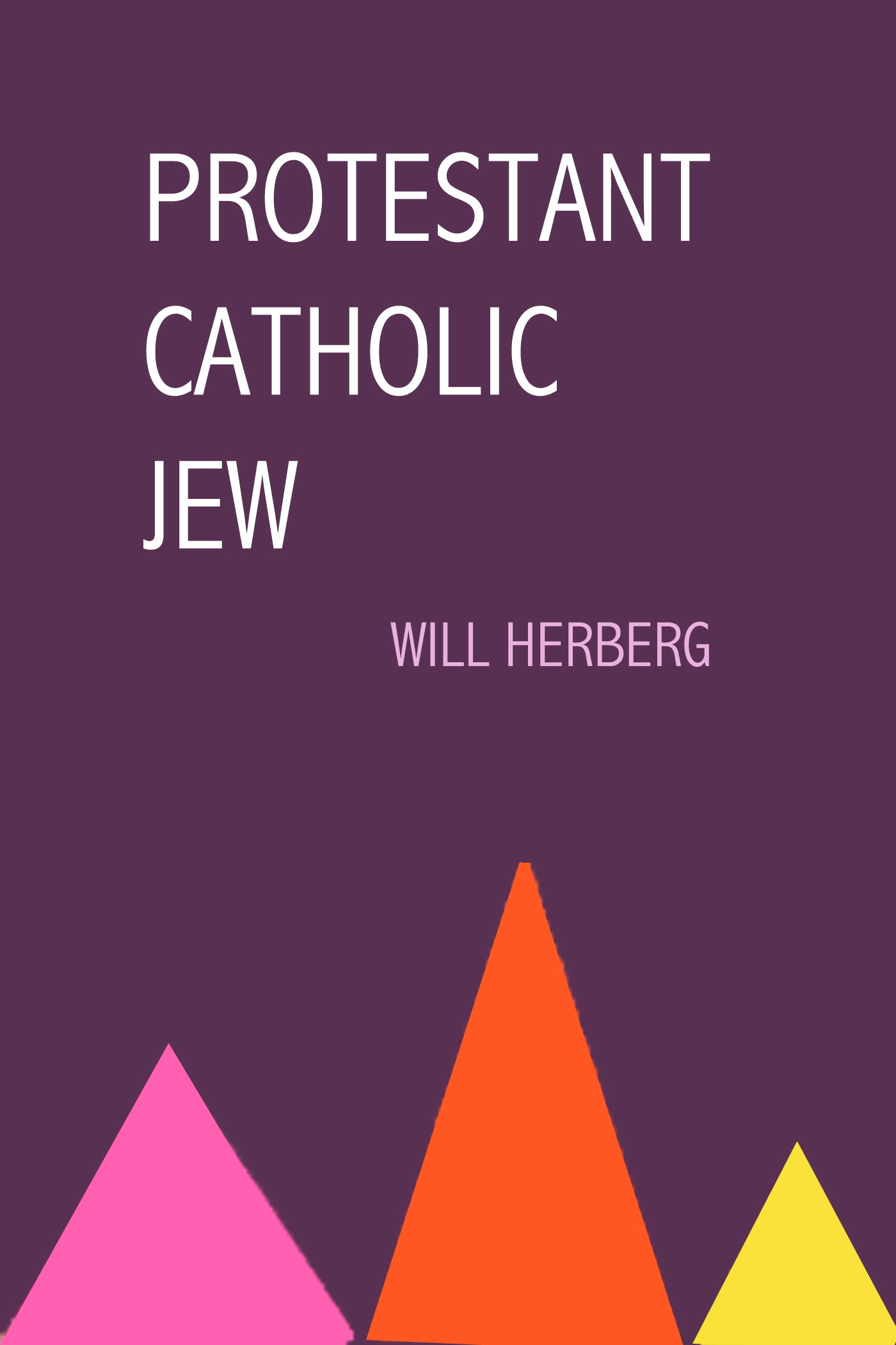 Protestant, Catholic, Jew By: Will Herberg