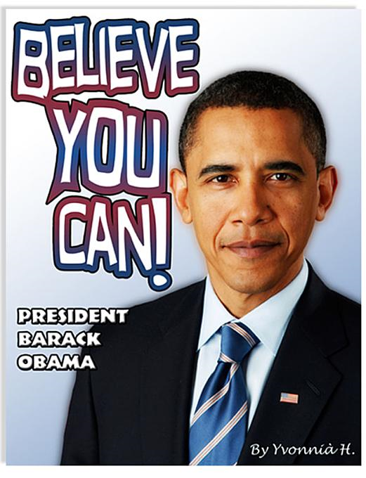 BELIEVE YOU CAN! President Barack Obama By: Houston, Yvonnia