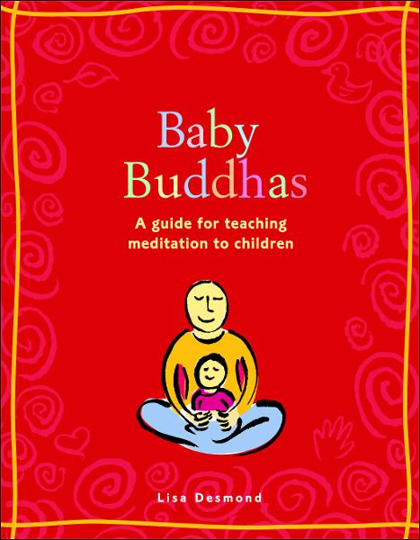 Baby Buddhas: A Guide for Teaching Meditation to Children