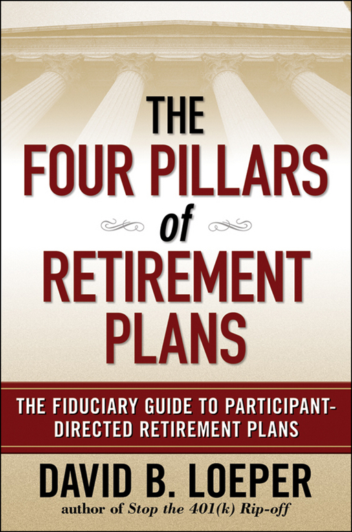 The Four Pillars of Retirement Plans By: David B. Loeper