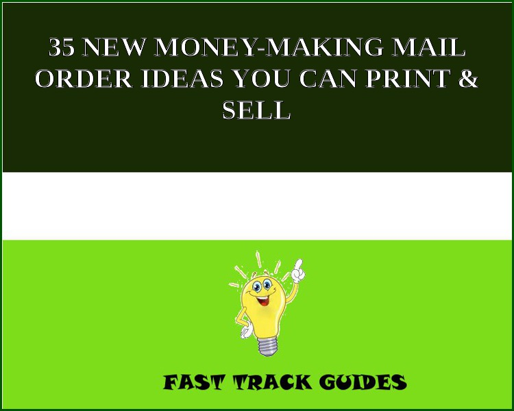 35 NEW MONEY-MAKING MAIL ORDER IDEAS YOU CAN PRINT & SELL
