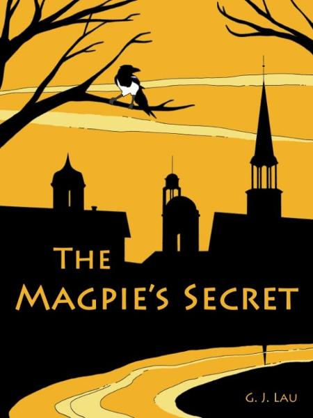 The Magpie's Secret By: G. J. Lau