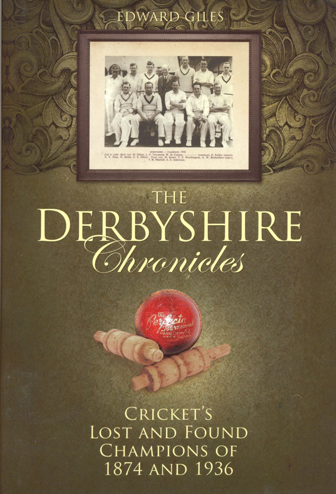 The Derbyshire Chronicles: Cricket's Lost and Found Champions of 1874 and 1936