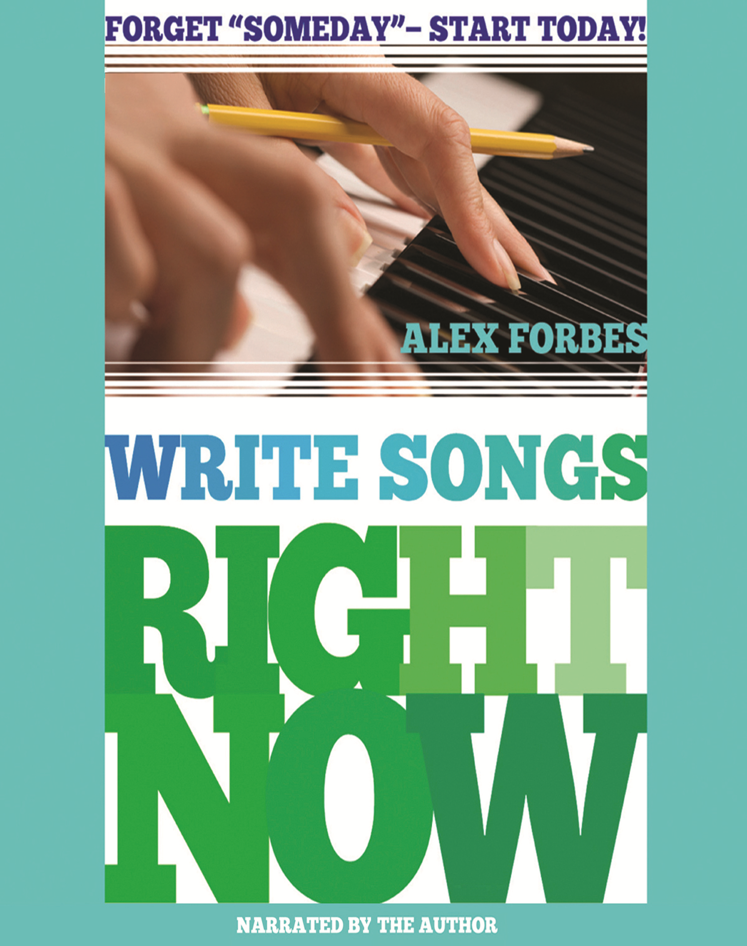 "Write Songs Right Now: Forget ""Someday"" - Start Today!"