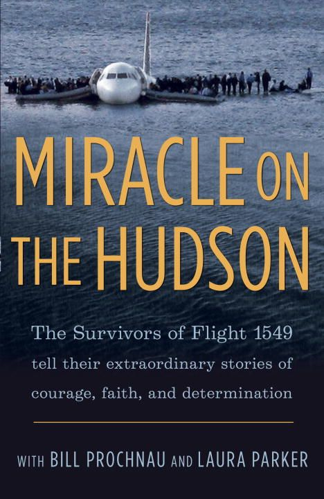 Miracle on the Hudson By: Laura Parker,The Survivors of Flight 1549,William Prochnau