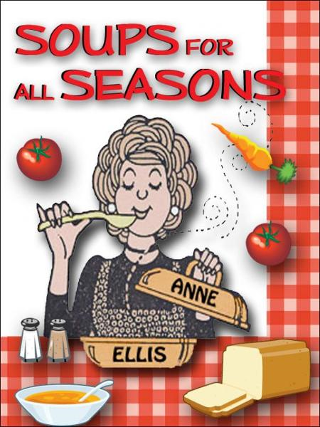 Soups For All Seasons By: Anne Ellis