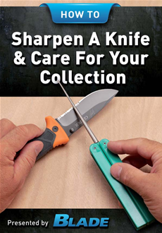 How To Sharpen A Knife & Care For Your Collection: Enjoy BLADE®'s comprehensive eBook on how to sharpen a knife, and maintain, care for, store and pre