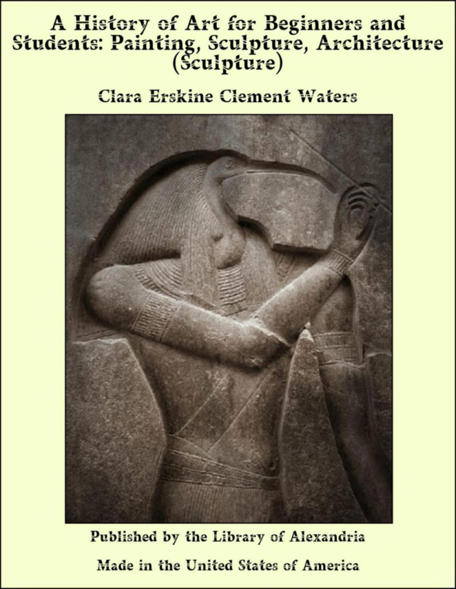 Clara Erskine Clement - A History of Art for Beginners and Students: Painting, Sculpture, Architecture (Sculpture)