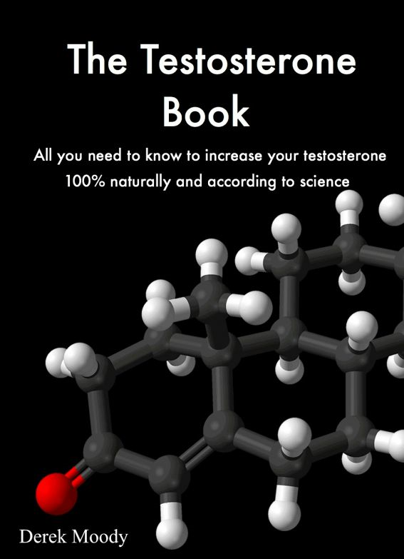 The testosterone book. How to increase testosterone naturally according to science