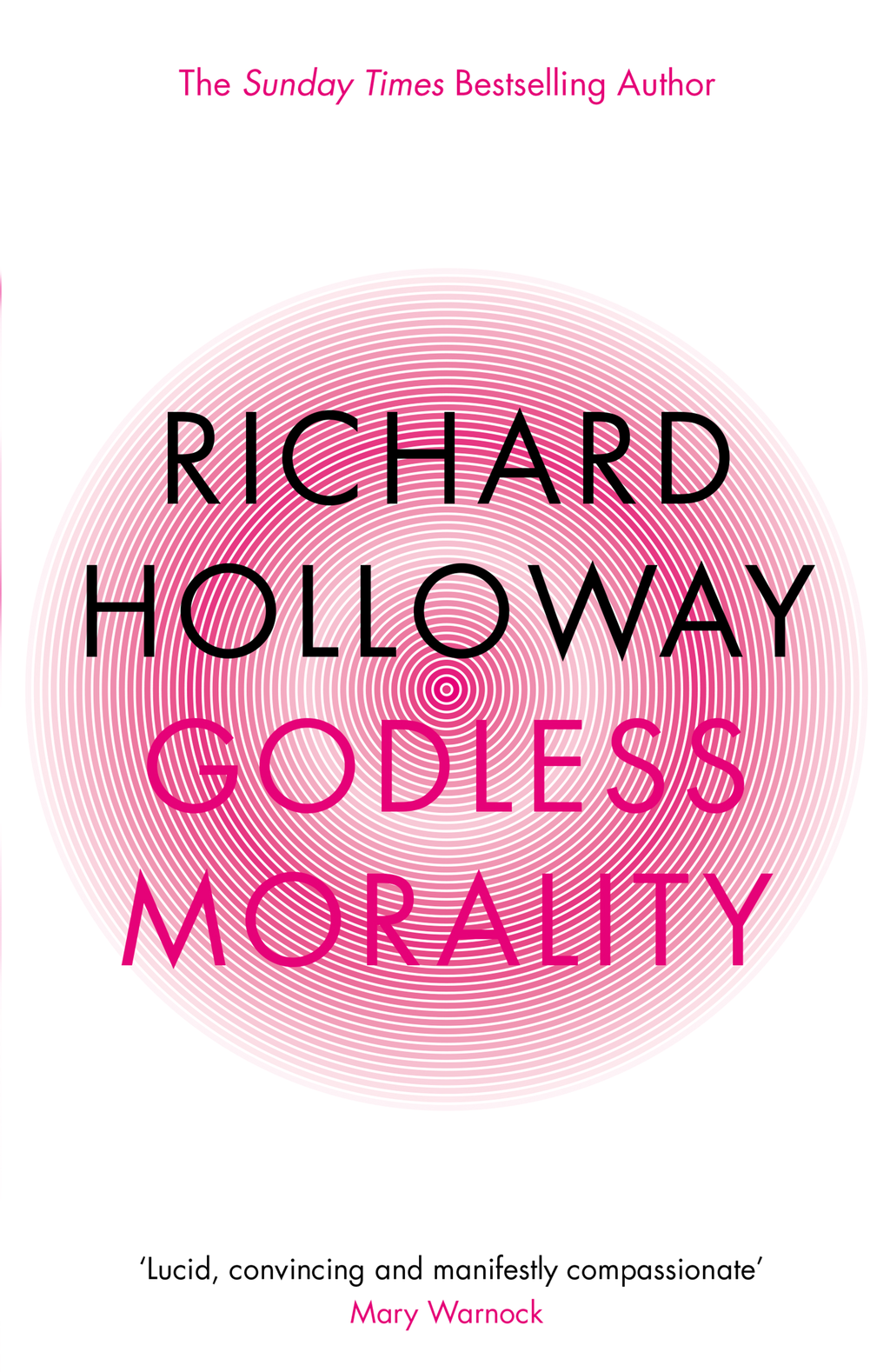 Godless Morality: Keeping Religion Out Of Ethics Keeping Religion Out Of Ethics