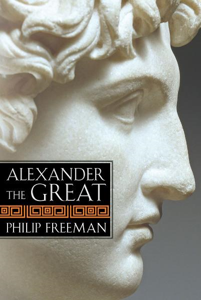 Alexander the Great By: Philip Freeman