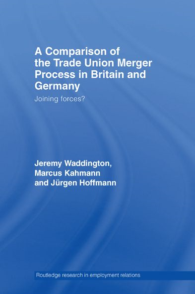 A Comparison of the Trade Union Merger Process in Britain and Germany