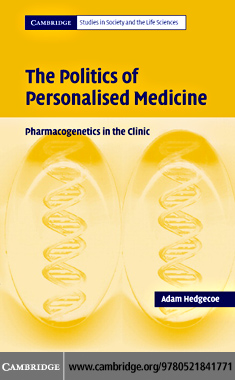 The Politics of Personalised Medicine By: Hedgecoe, Adam