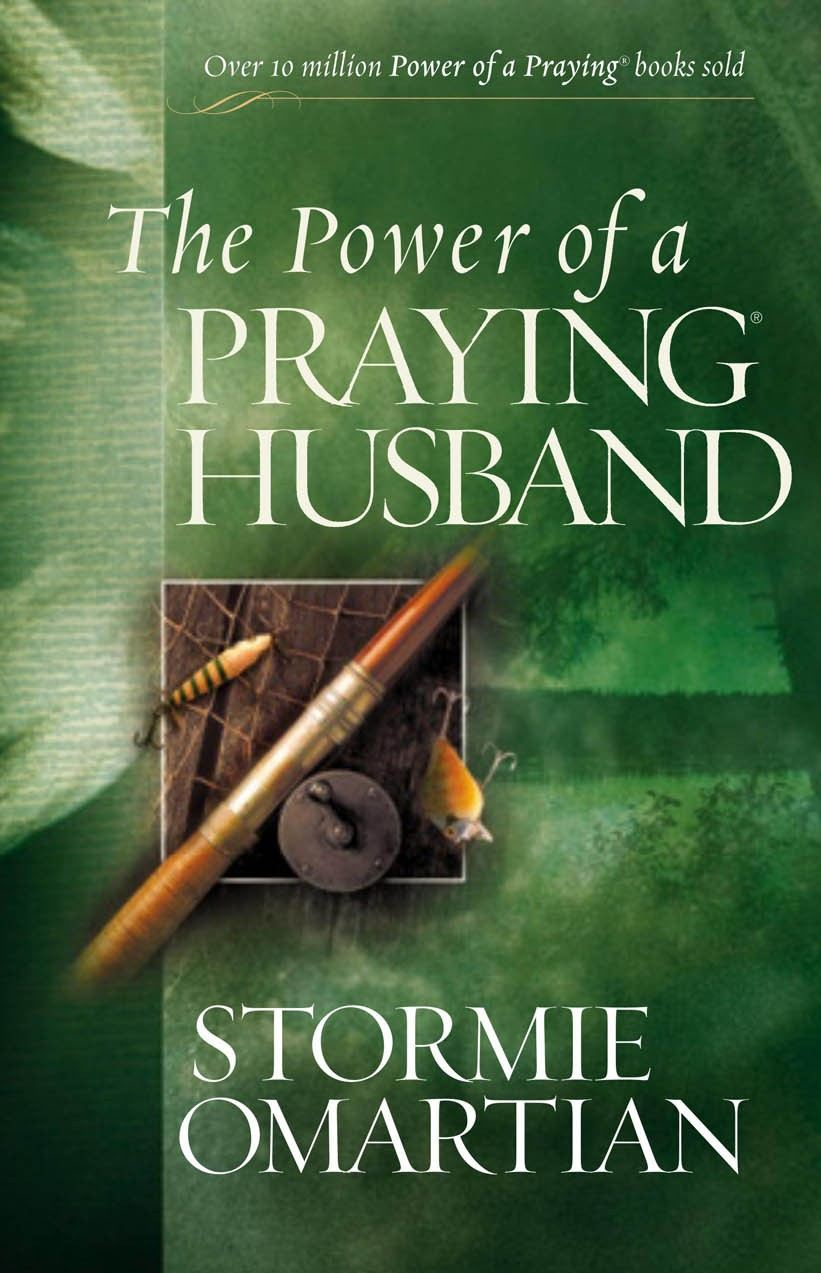 The Power of a Praying® Husband By: Stormie Omartian