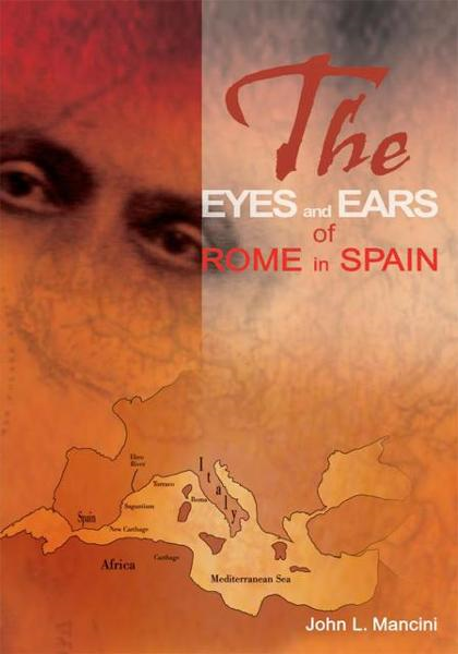 The Eyes and Ears of Rome in Spain By: John Mancini